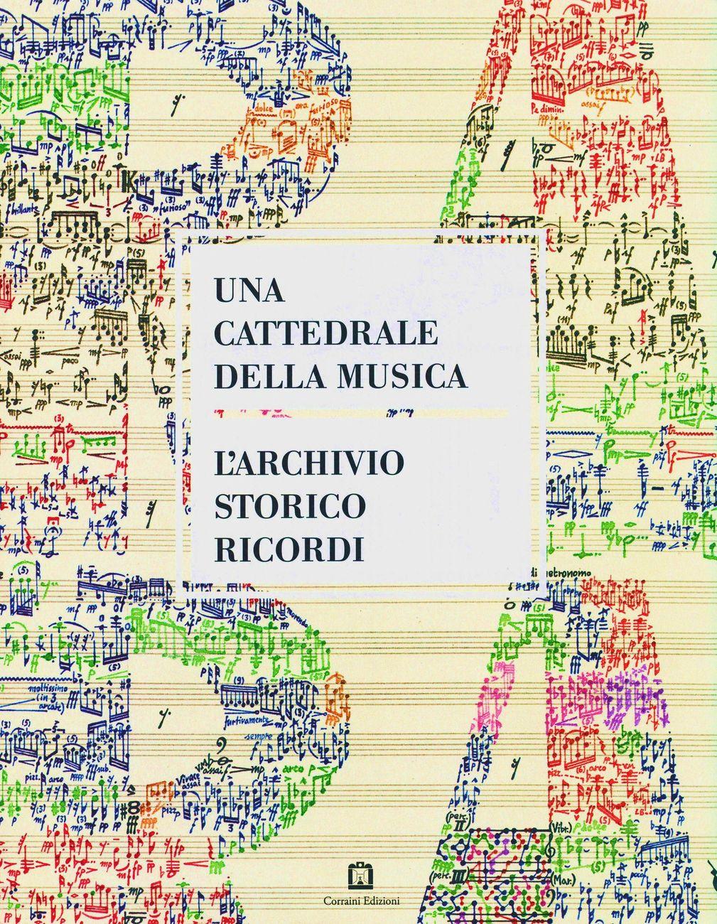 Una cattedrale della musica. L'Archivio Storico Ricordi (Corraini 2018)