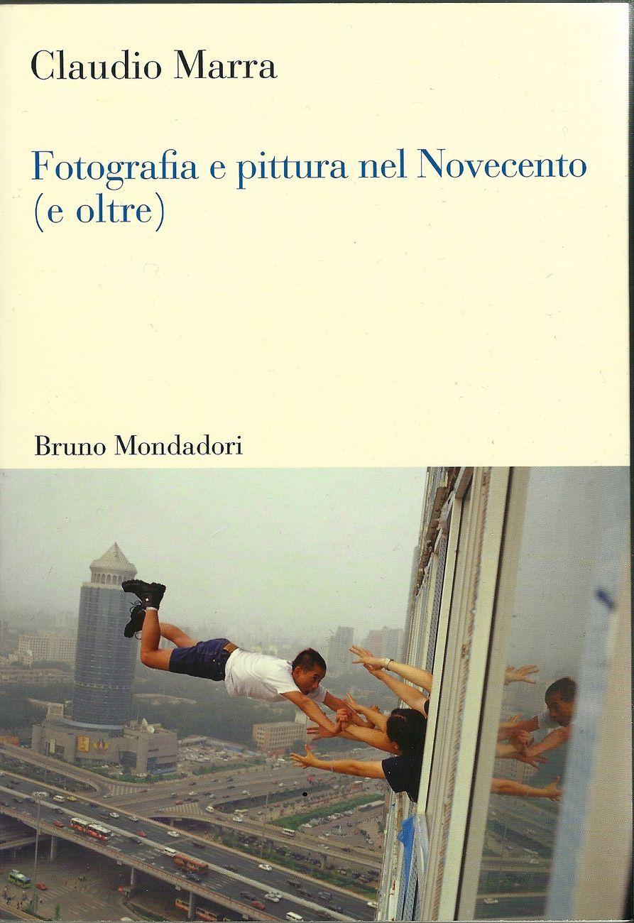 Claudio Marra - Fotografia e pittura nel Novecento (e oltre) (Bruno Mondadori, Milano 2012)