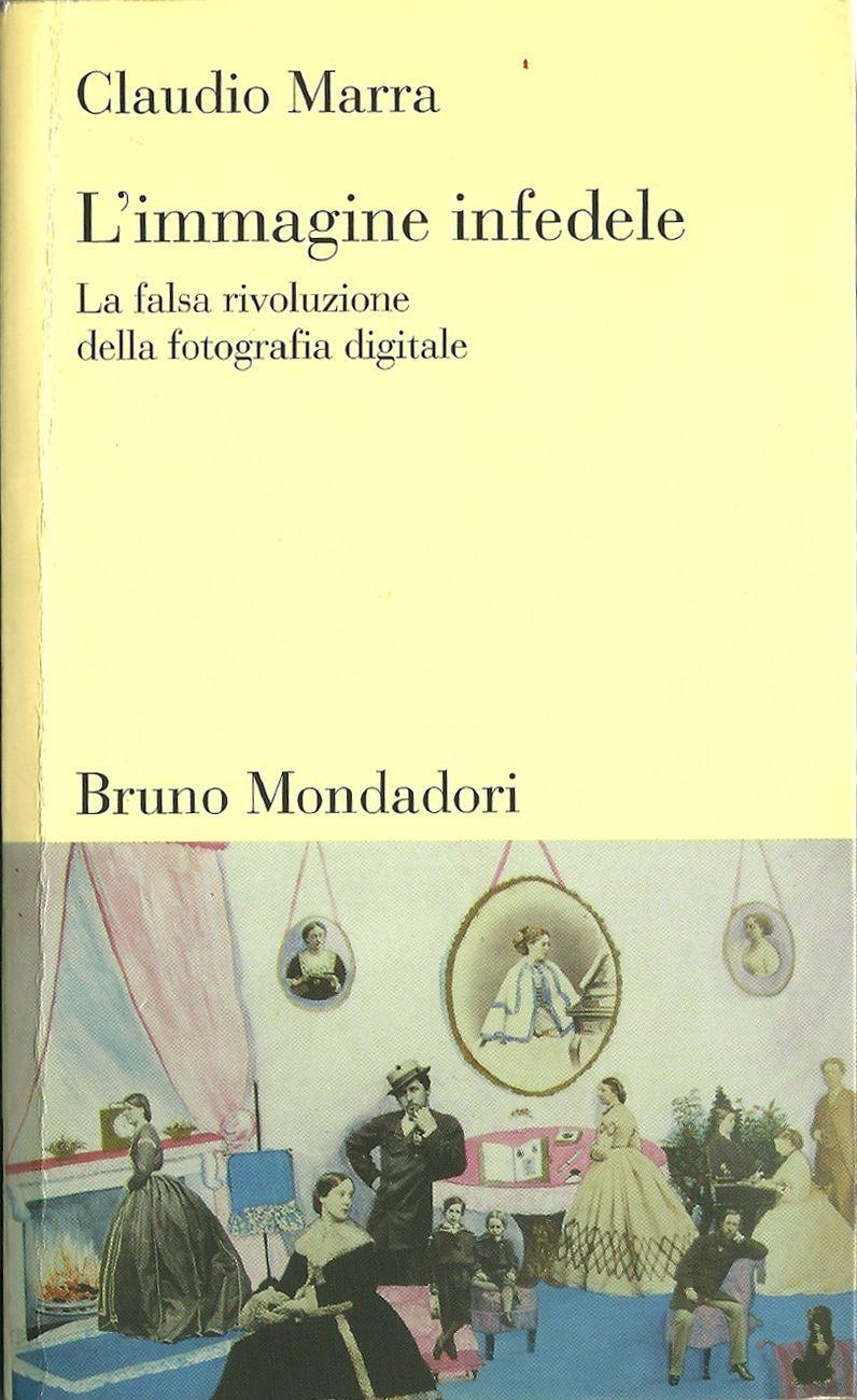 Claudio Marra - L'immagine infedele (Bruno Mondadori, Milano 2006)
