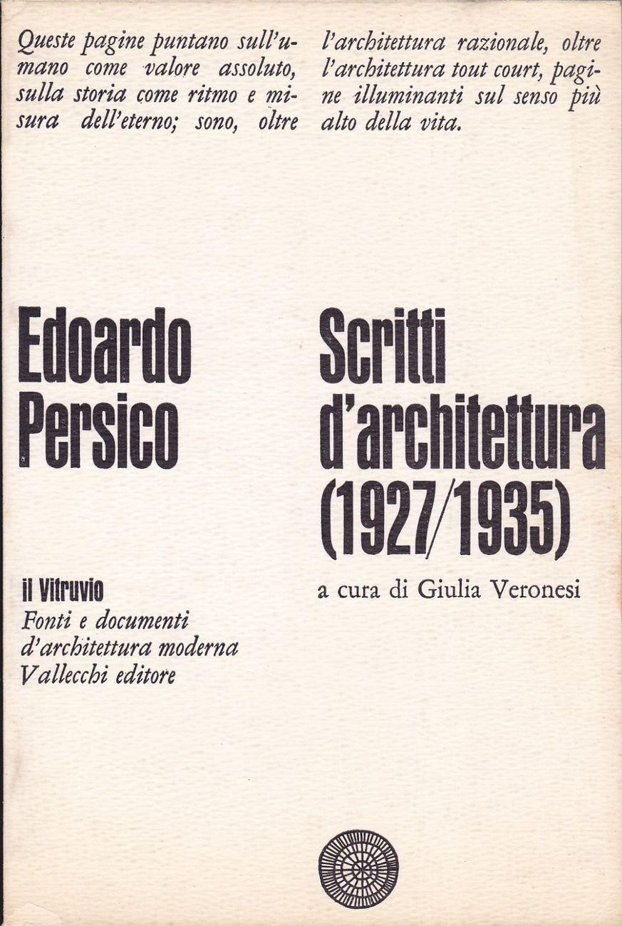 Edoardo Persico - Scritti d'architettura (1927-1935) (Vallecchi, Firenze 1968)