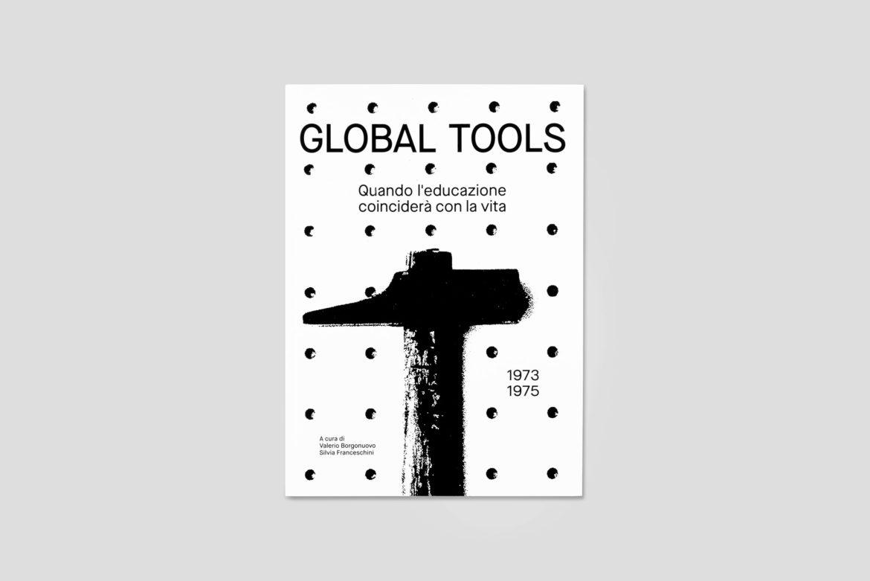 Valerio Borgonuovo e Silvia Franceschini (a cura di) ‒ Global Tools 1973 1975. Quando l'educazione coinciderà con la vita (Nero Editions, Roma 2018). Cover