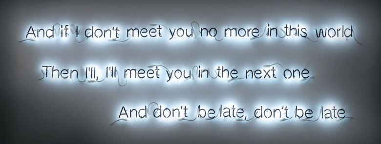 Cerith Wyn Evans, And if I don't meet you no more