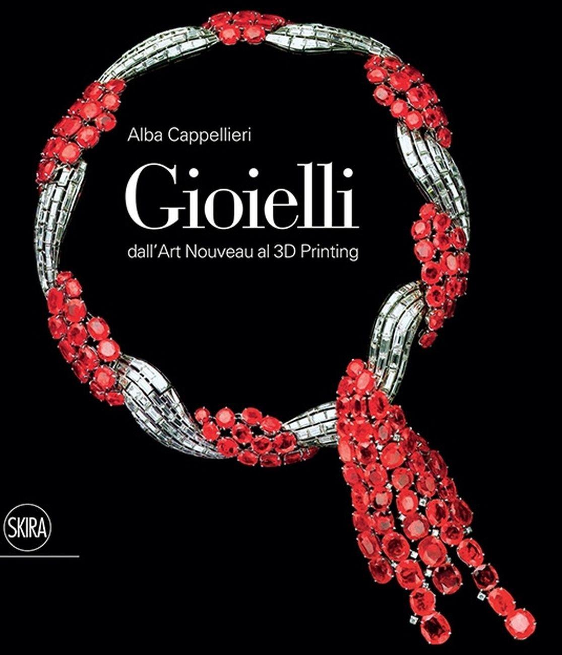 Alba Cappellieri – Gioielli. Dall'Art Noveau al 3D printing (Skira, Milano 2018)