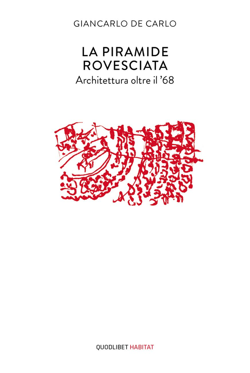 Giancarlo De Carlo – La piramide rovesciata (Quodlibet, Macerata 2018)