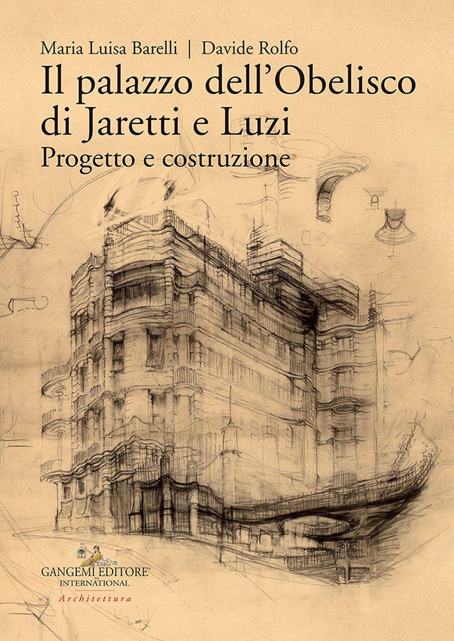 Maria Luisa Barelli & Davide Rolfo Il palazzo dell'Obelisco di Jaretti e Luzi (Gangemi Editore, Roma 2018)