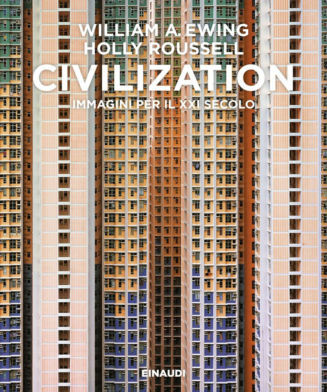 William A. Ewing & Holly Roussell ‒ Civilization. Immagini per il XXI secolo (Einaudi, Torino 2018) _cover