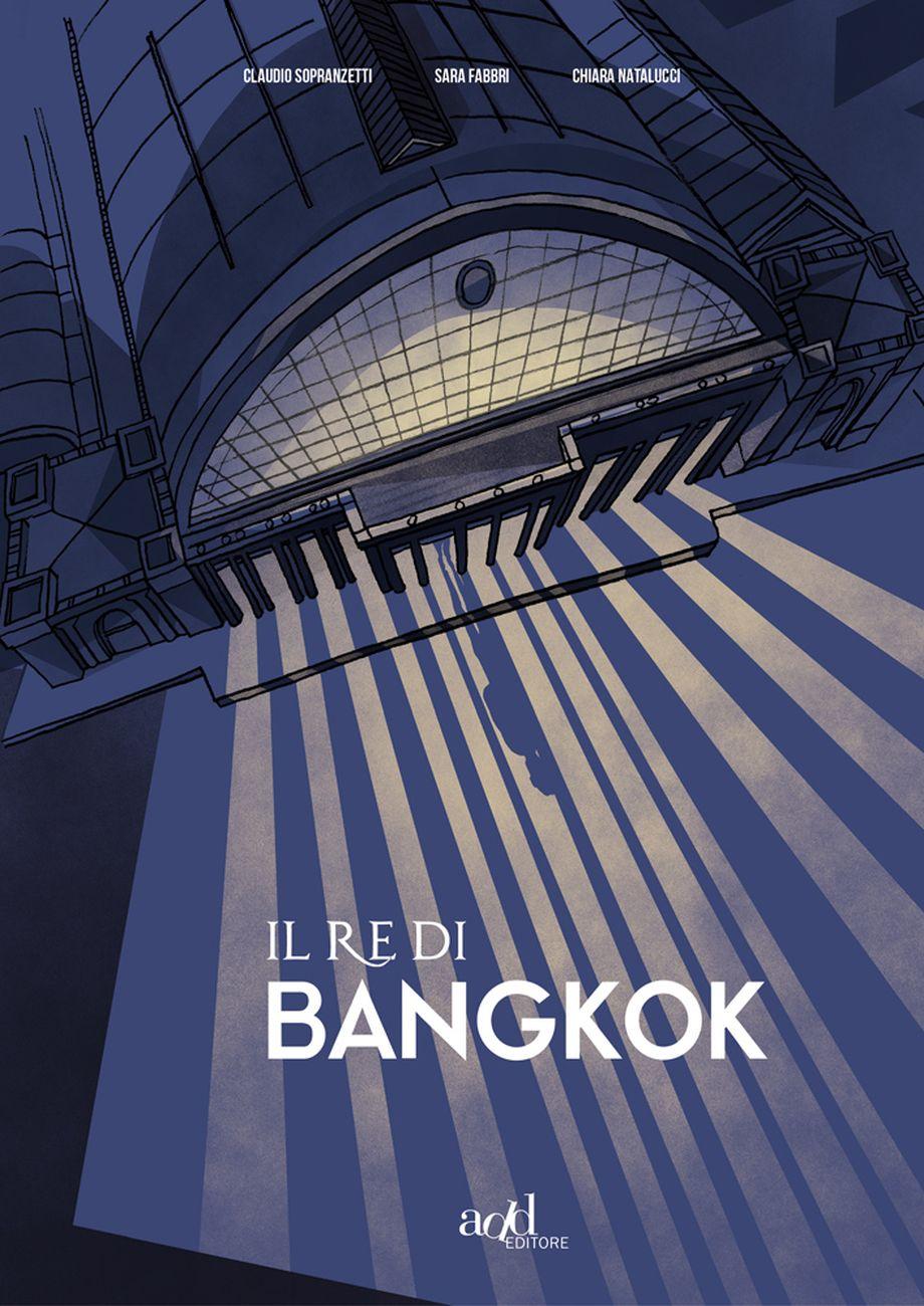 Claudio Sopranzetti, Sara Fabbri, Chiara Natalucci – Il re di Bangkok (Add Editore, 2019) _cover