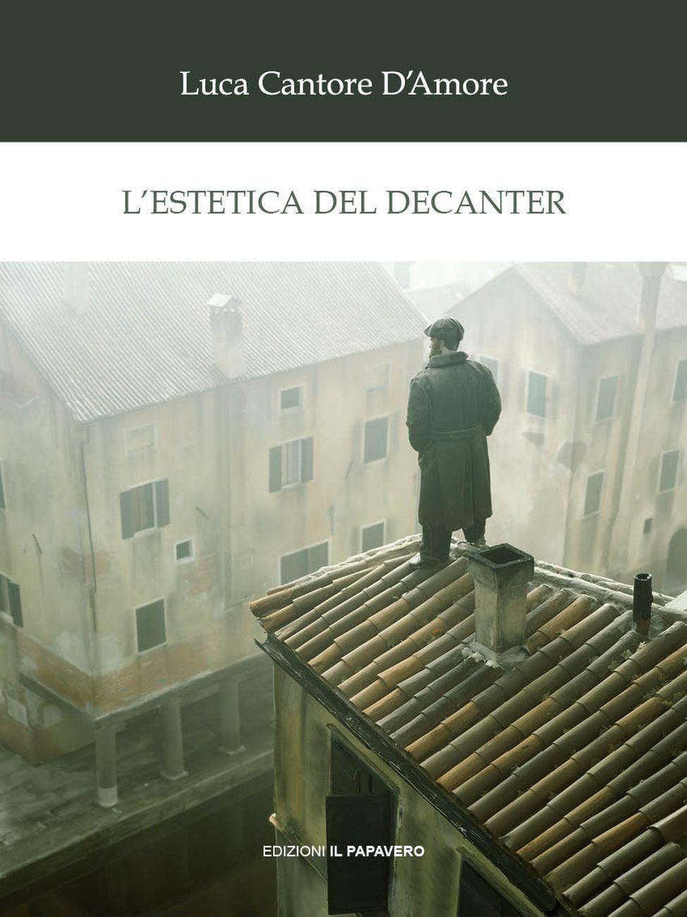 Luca Cantore D'Amore – L'estetica del decanter (Edizioni Il Papavero – Manocalzati, 2019). Copertina di Paolo Ventura