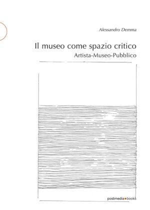Alessandro Demma – Il museo come spazio critico (Postmedia Books, Milano 2018)