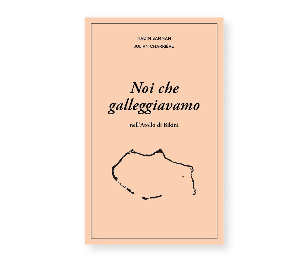 Julian Charrière & Nadim Samman – Noi che galleggiavamo (Edizioni MAMbo, Bologna 2019)