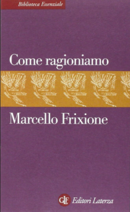 Marcello Frixione, Come ragioniamo (Laterza, 2007)