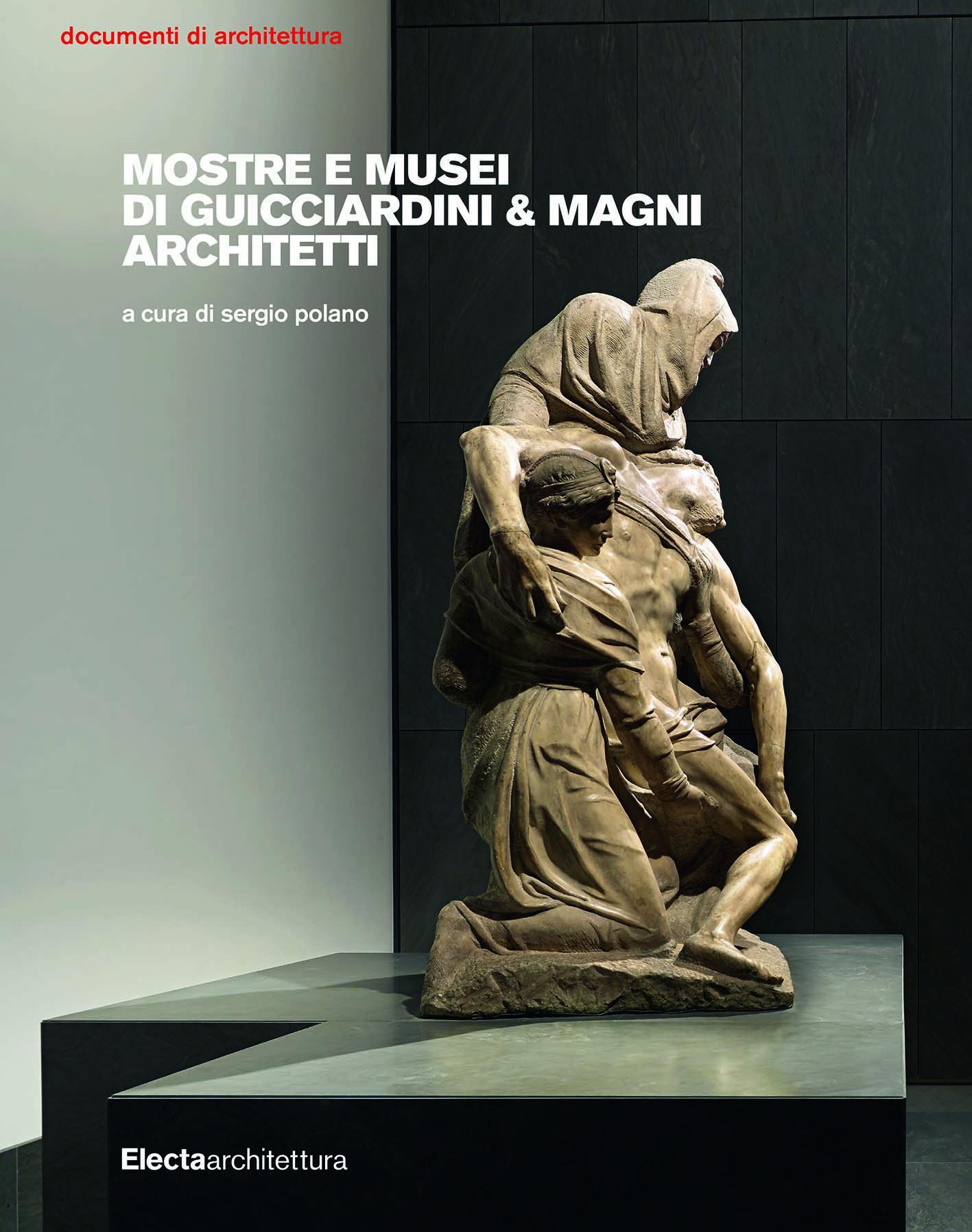 Mostre e musei di Guicciardini & Magni Architetti, a cura di Sergio Polano. Electaarchitettura, 2019