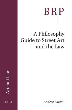 Andrea Baldini, A Philosophy Guide to Street Art and the Law (Brill, Leida 2018)