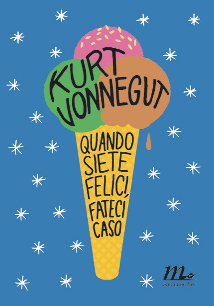 Kurt Vonnegut, Quando siete felici, fateci caso, Minimum fax, Roma 2017. Graphic design Riccardo Falcinelli