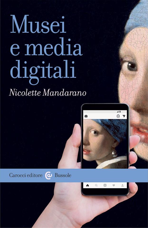 Nicolette Mandarano – Musei e media digitali (Carocci, Roma 2019)