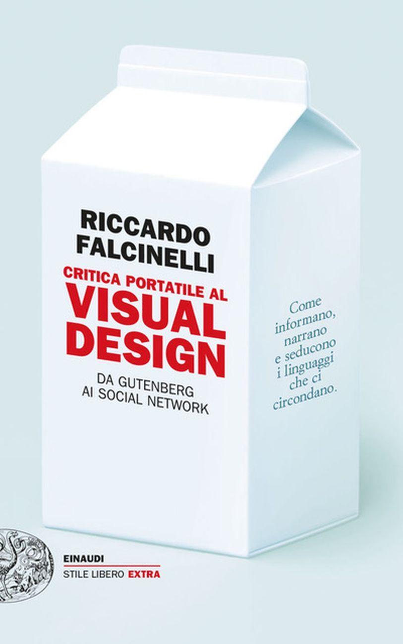 Riccardo Falcinelli, Critica portatile al Visual Design, Einaudi, Torino 2014. Graphic design Riccardo Falcinelli