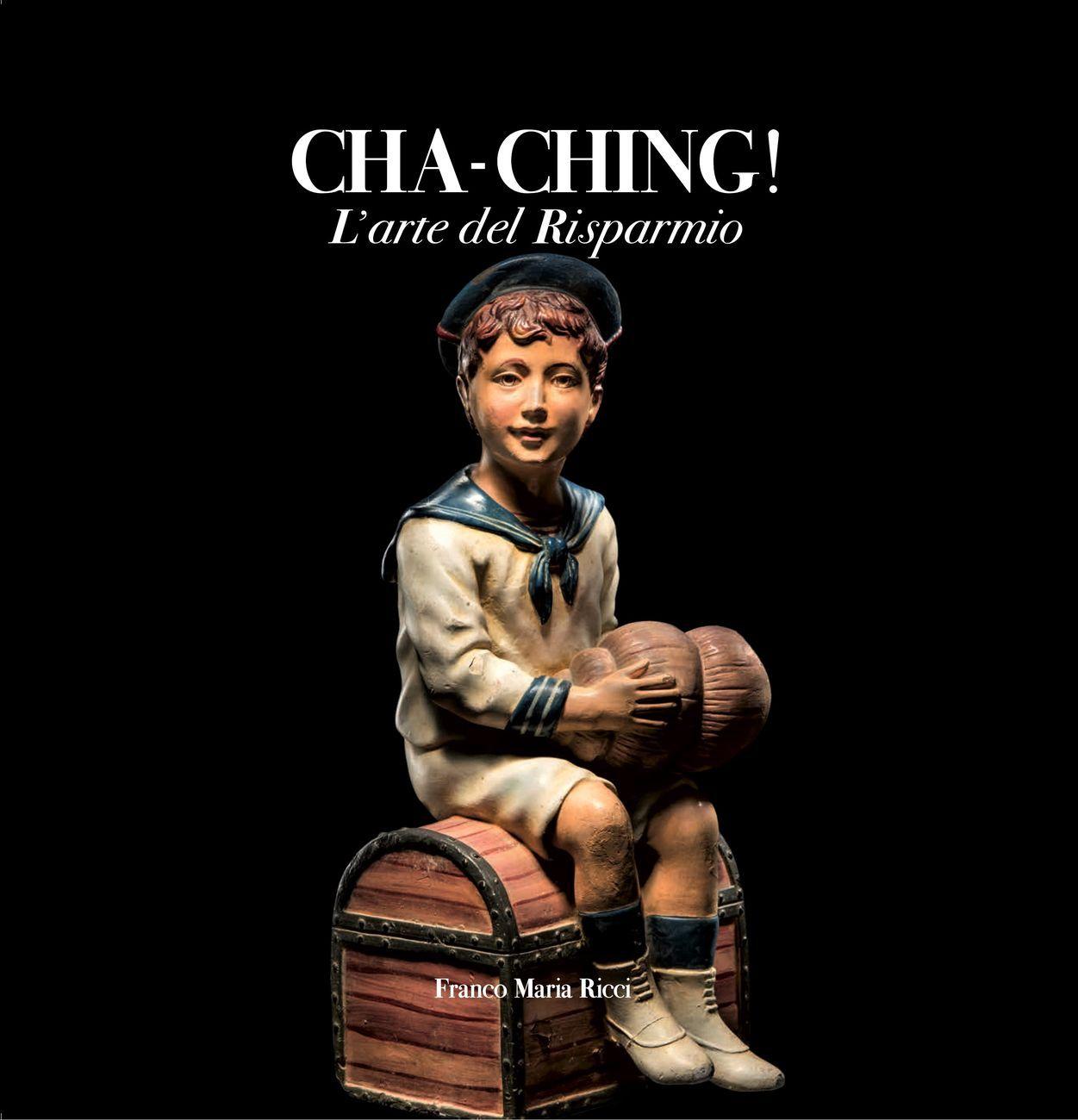 Cha Ching! L'arte del risparmio (Franco Maria Ricci, Fontanellato 2019)