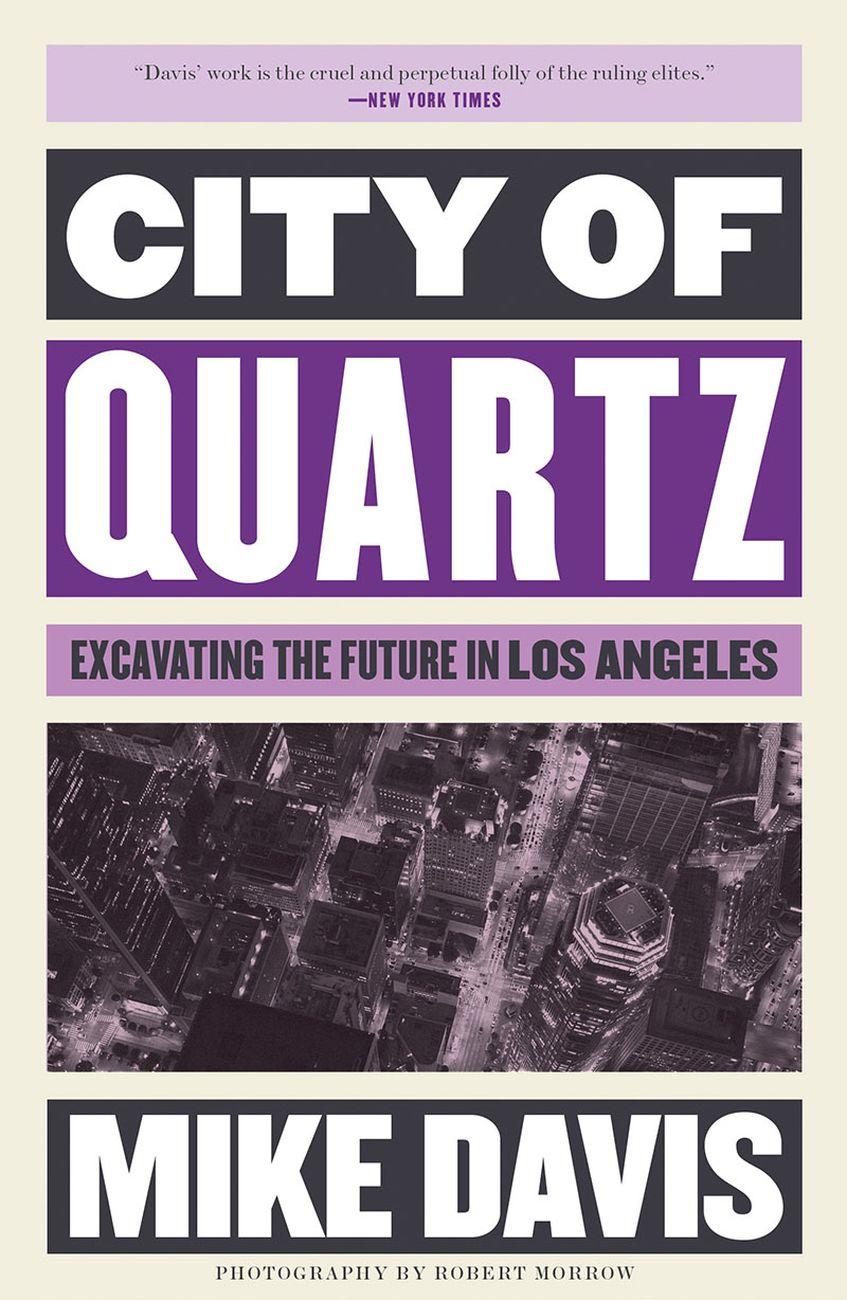 Mike Davis, City of Quartz. Excavating the Future in Los Angeles, 1990