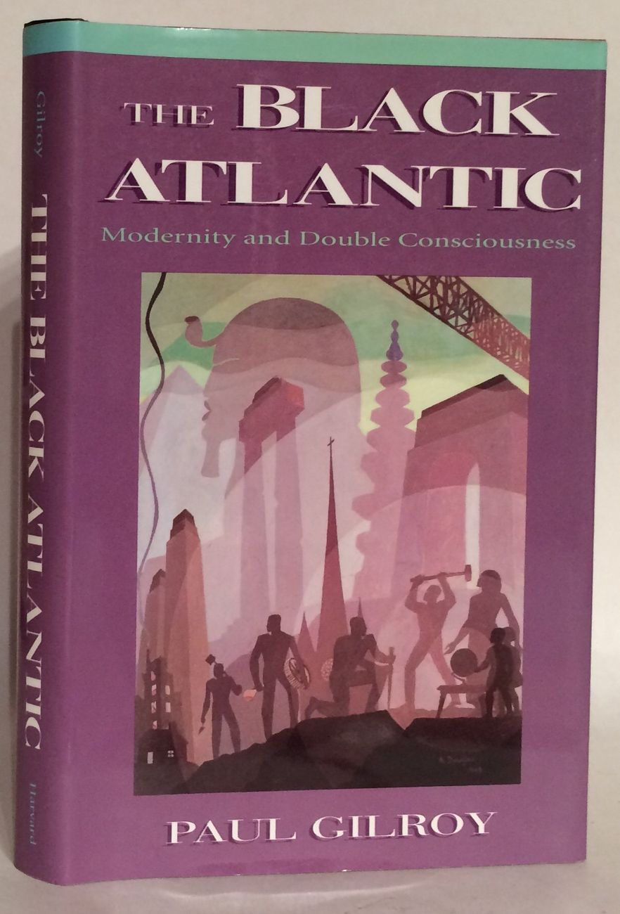 Paul Gilroy, The Black Atlantic. Modernity and Double Consciousness, 1993