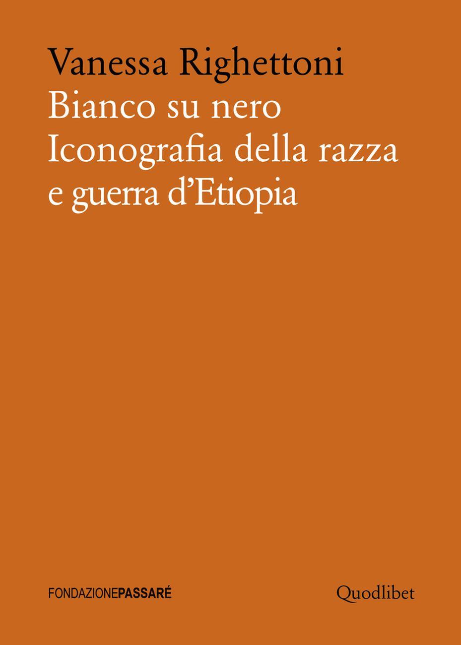Vanessa Righettoni, Bianco su nero. Iconografia della razza e guerra d'Etiopia, 2018