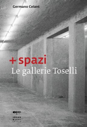 Germano Celant - + spazi. Le gallerie Toselli (Johan and Levi, Monza 2019)