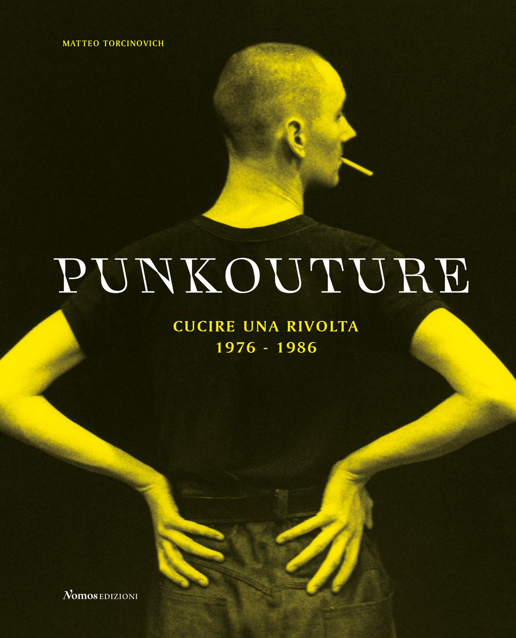 Matteo Torcinovich – Punkouture. Cucire una rivolta, 1976 1986 (Nomos, Busto Arsizio 2019)