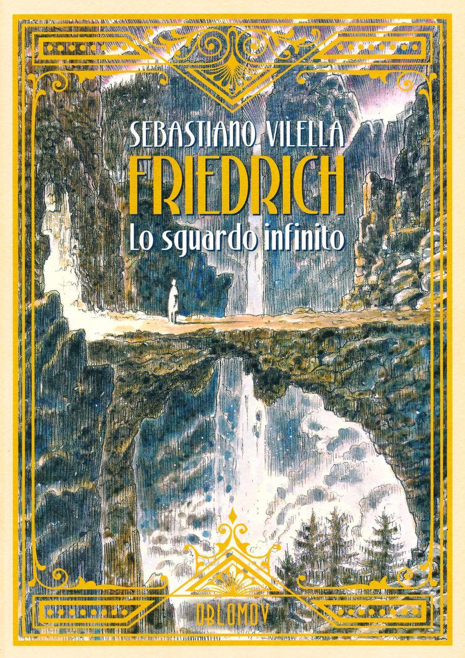 Sebastiano Vilella – Friedrich. Lo sguardo infinito (Oblomov Edizioni, 2019). Copertina