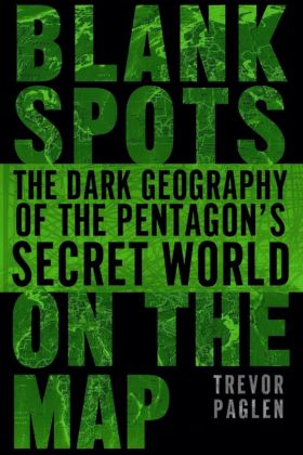 Trevor Paglen - Blank Spots on the Map. The Dark Geography of the Pentagon's Secret World (Dutton, Londra 2009)