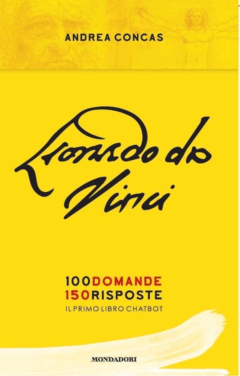 Andrea Concas – Leonardo da Vinci. 100 domande 150 risposte (Mondadori, Milano 2019)
