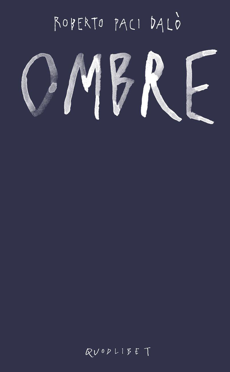 Roberto Paci Dalò – Ombre (Quodlibet, Macerata 2019) _cover