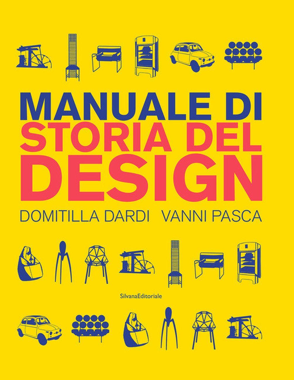 Domitilla Dardi & Vanni Pasca – Manuale di storia del design (Silvana Editoriale, Cinisello Balsamo 2019)