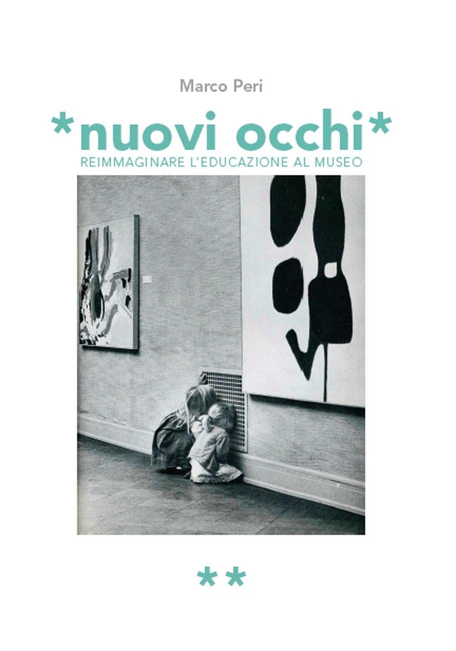 Marco Peri – Nuovi occhi. Reimmaginare l'educazione al museo (StreetLib, Milano 2019)