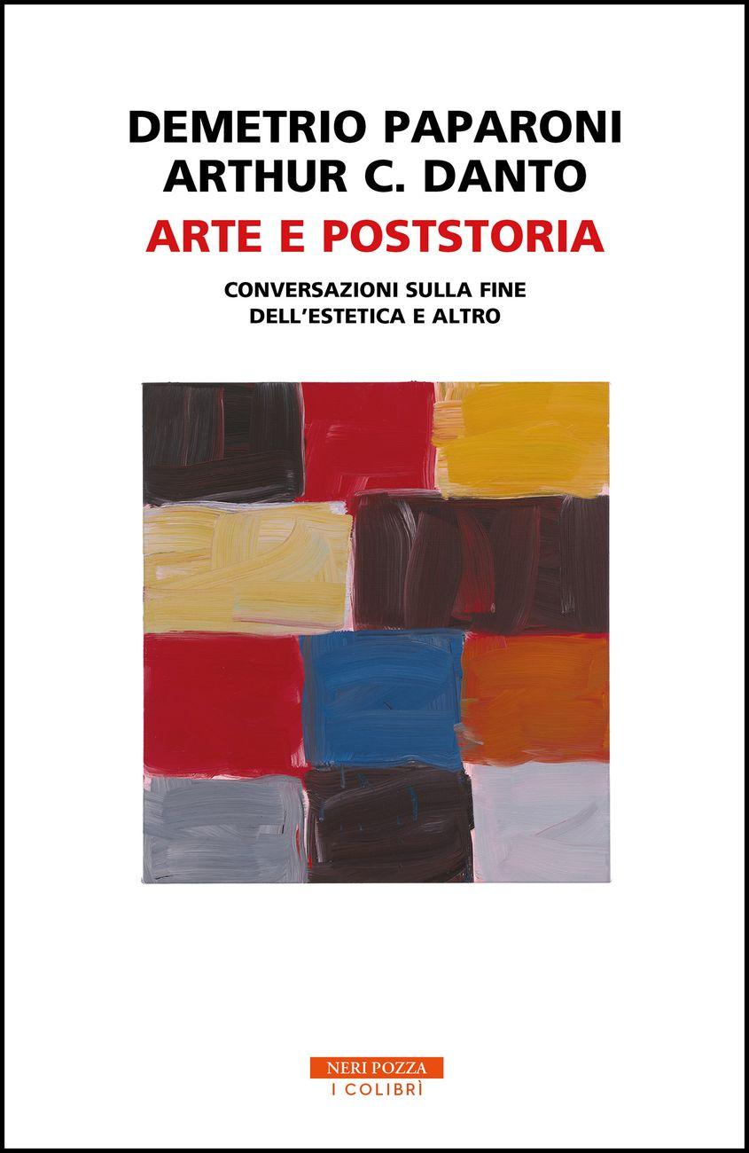 Arthur C. Danto & Demetrio Paparoni ‒ Arte e Poststoria. Conversazioni sulla fine dell'estetica e altro (Neri Pozza, Vicenza 2020)
