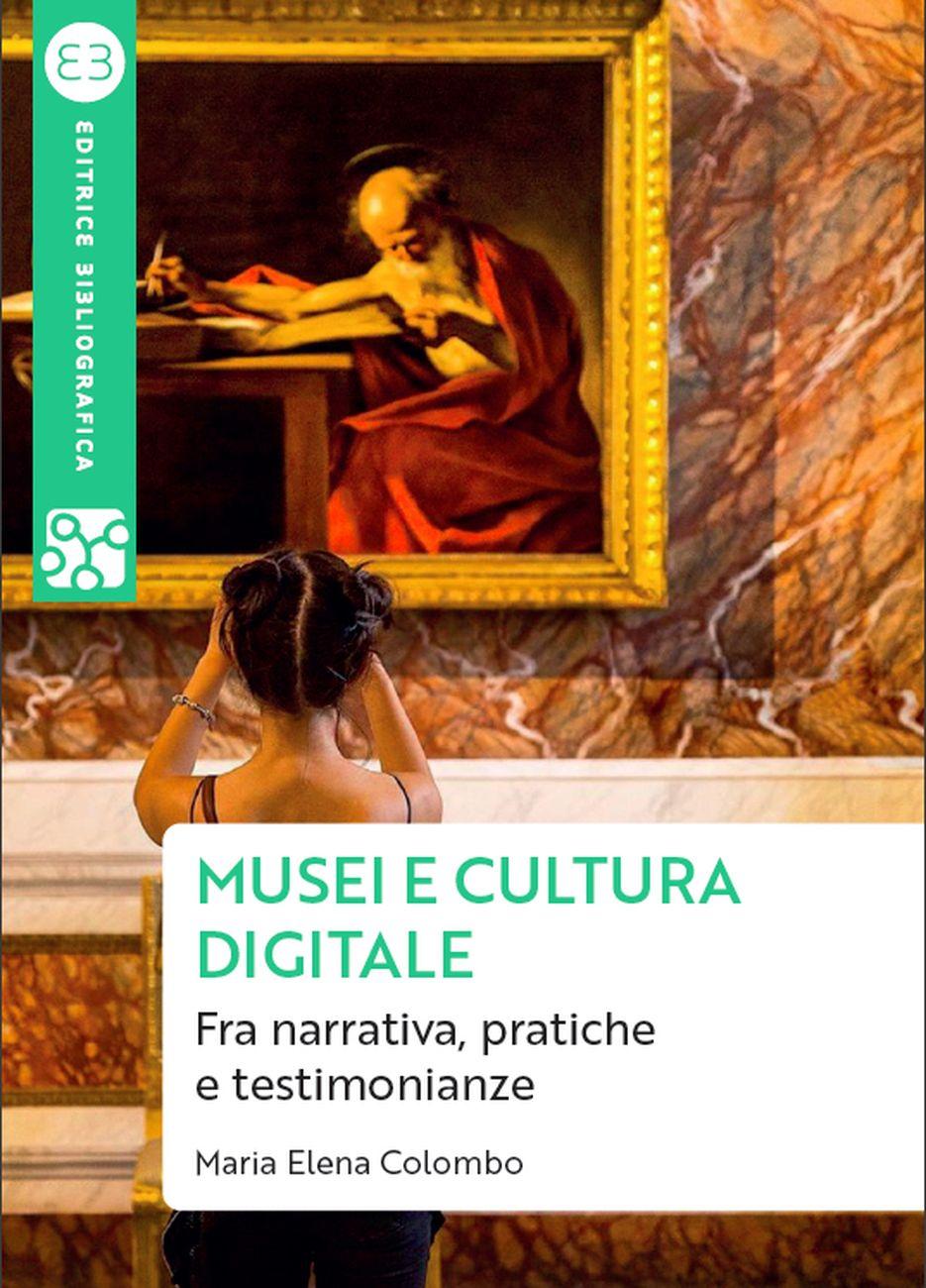 Maria Elena Colombo – Musei e cultura digitale (Editrice Bibliografica, Milano 2020)
