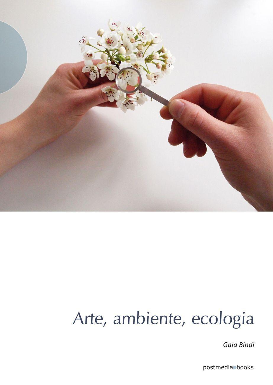 Gaia Bindi - Arte, ambiente, ecologia (Postmedia Books, 2020)
