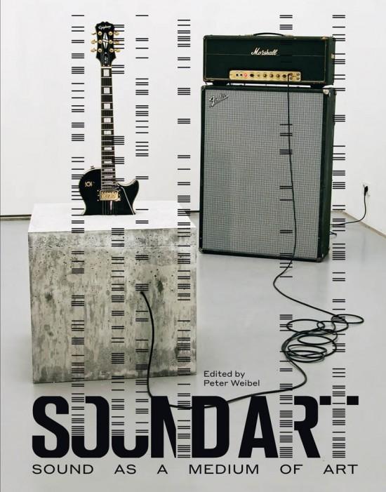 Peter Weibel (ed.) – Sound Art. Sound as a Medium of Art (MIT Press, Cambridge (Mass.) 2019)