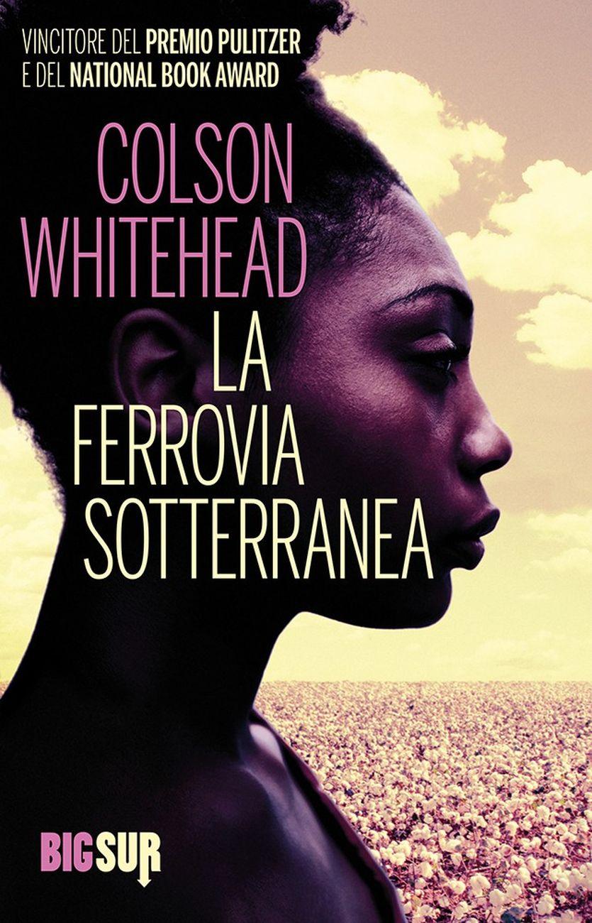 Colson Whitehead – La ferrovia sotterranea (SUR, Milano 2017)