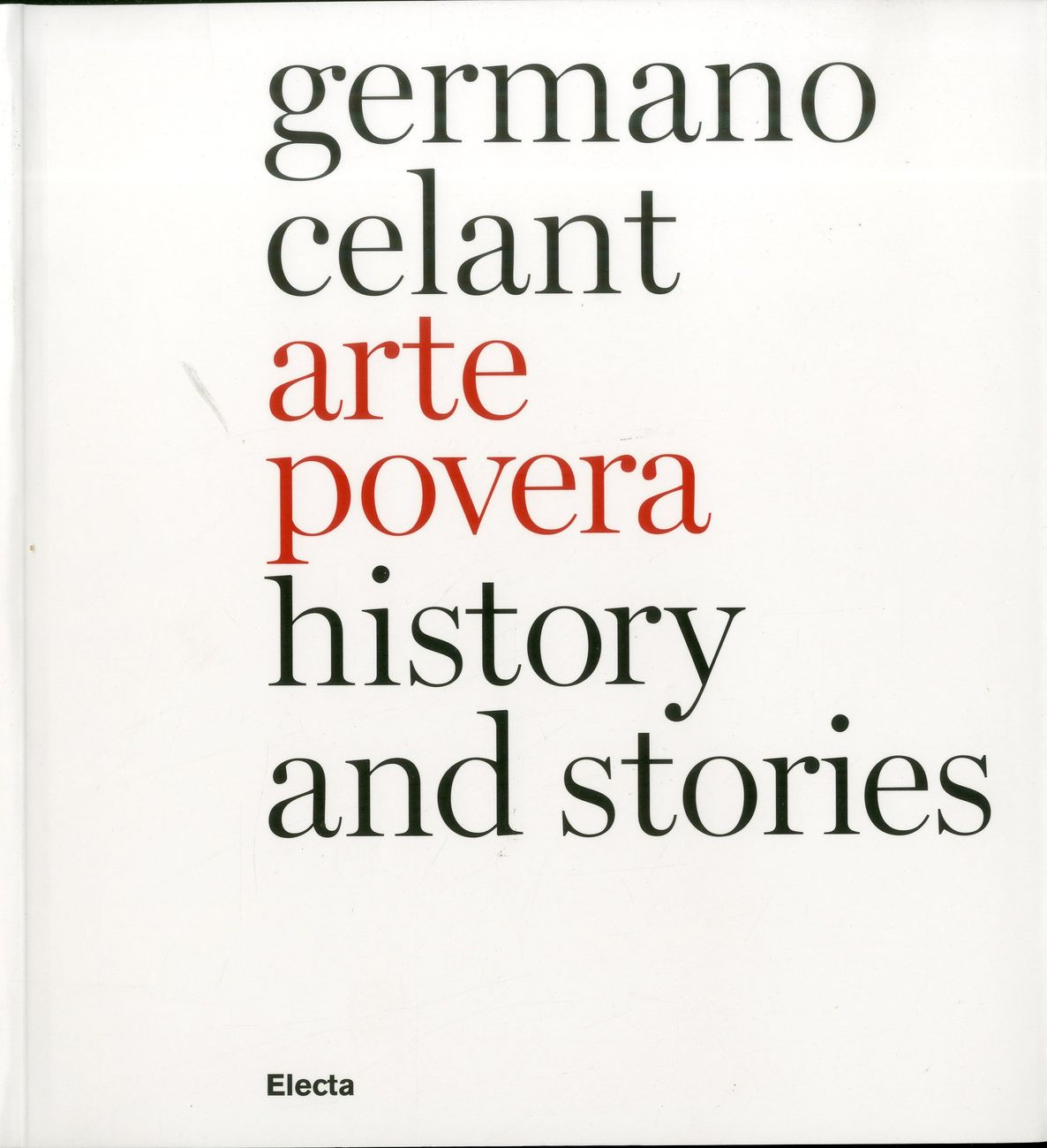 La versione inglese di Arte povera. Storia e storie curata da Germano Celant (Electa, Milano 2011)