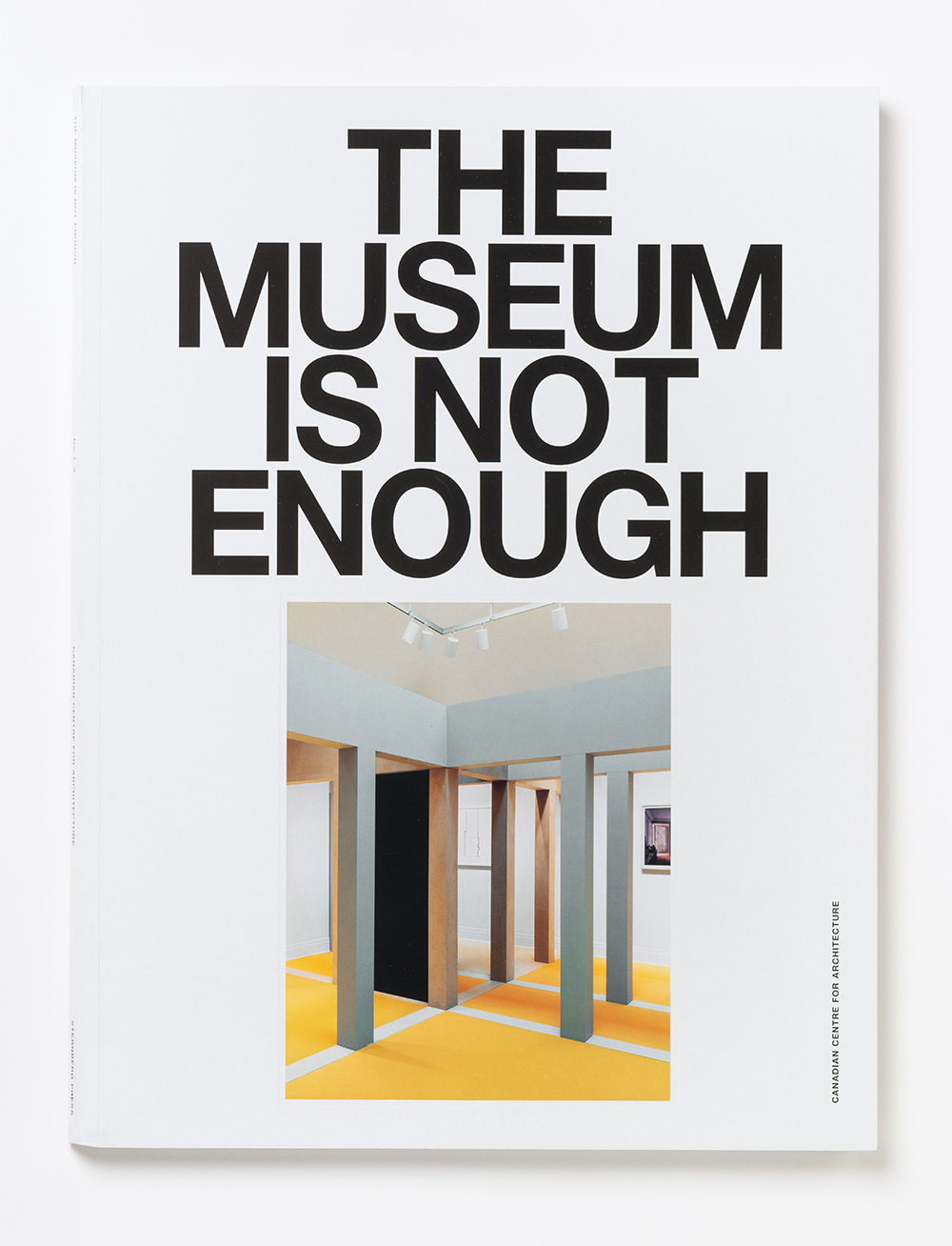 The Museum Is Not Enough (CCA – Sternberg Press, 2019)
