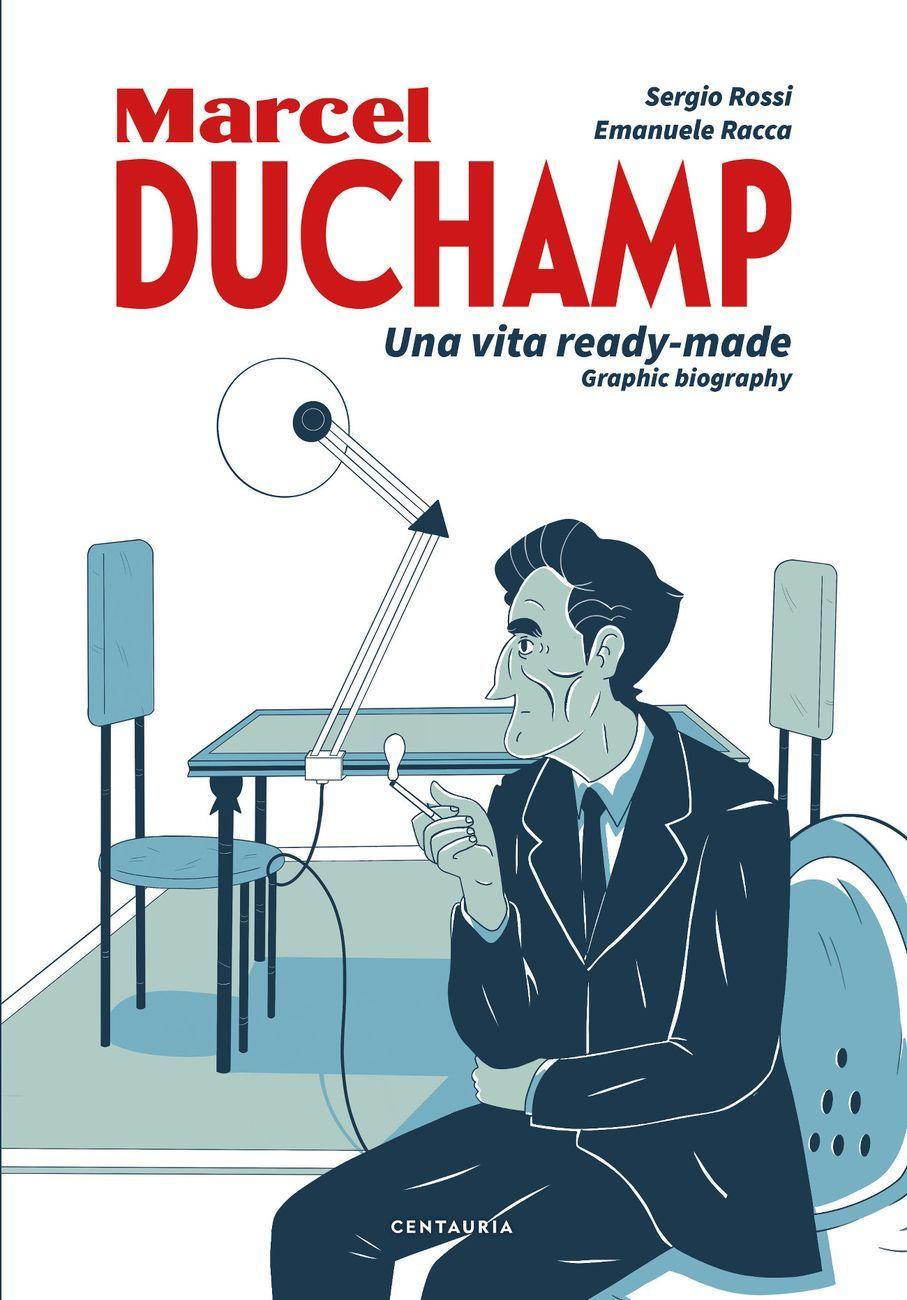 Sergio Rossi & Emanuele Racca – Duchamp. Una vita ready made (Centauria, Milano 2020) _cover