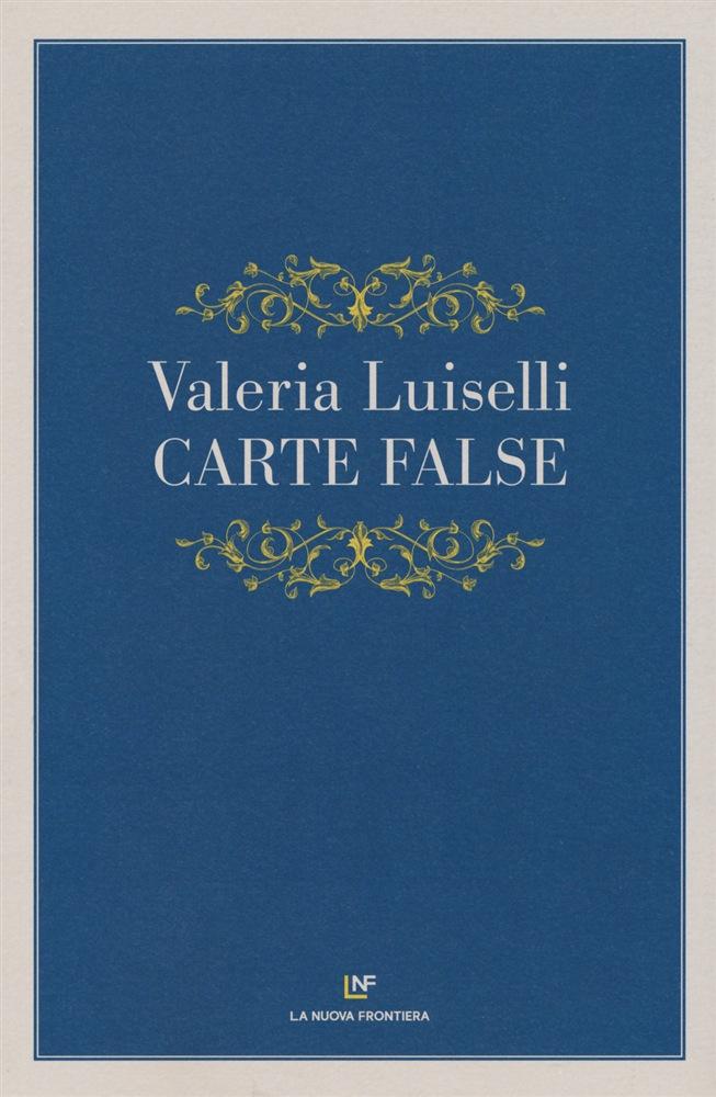 Valeria Luiselli ‒ Carte false (La Nuova Frontiera, Roma 2020)