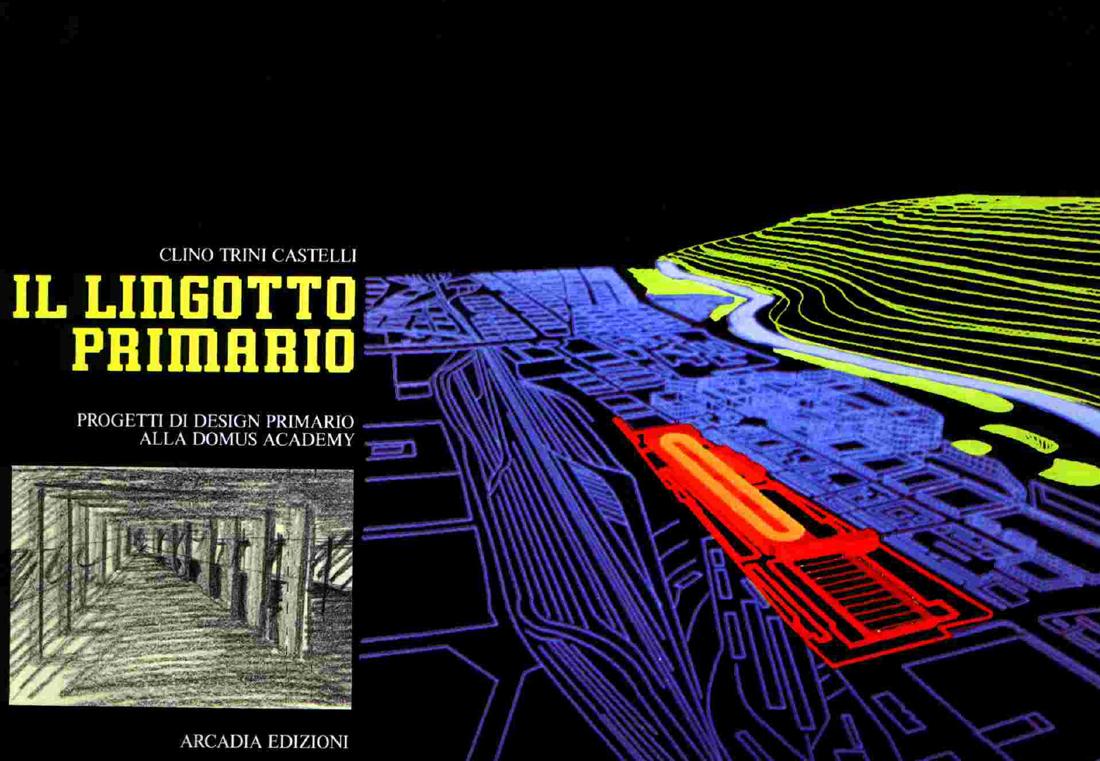 Clino Trini Castelli & Antonio Petrillo(a cura di) - Il Lingotto primario. Progetti di design primario alla Domus Academy (Arcadia, Milano 1985)