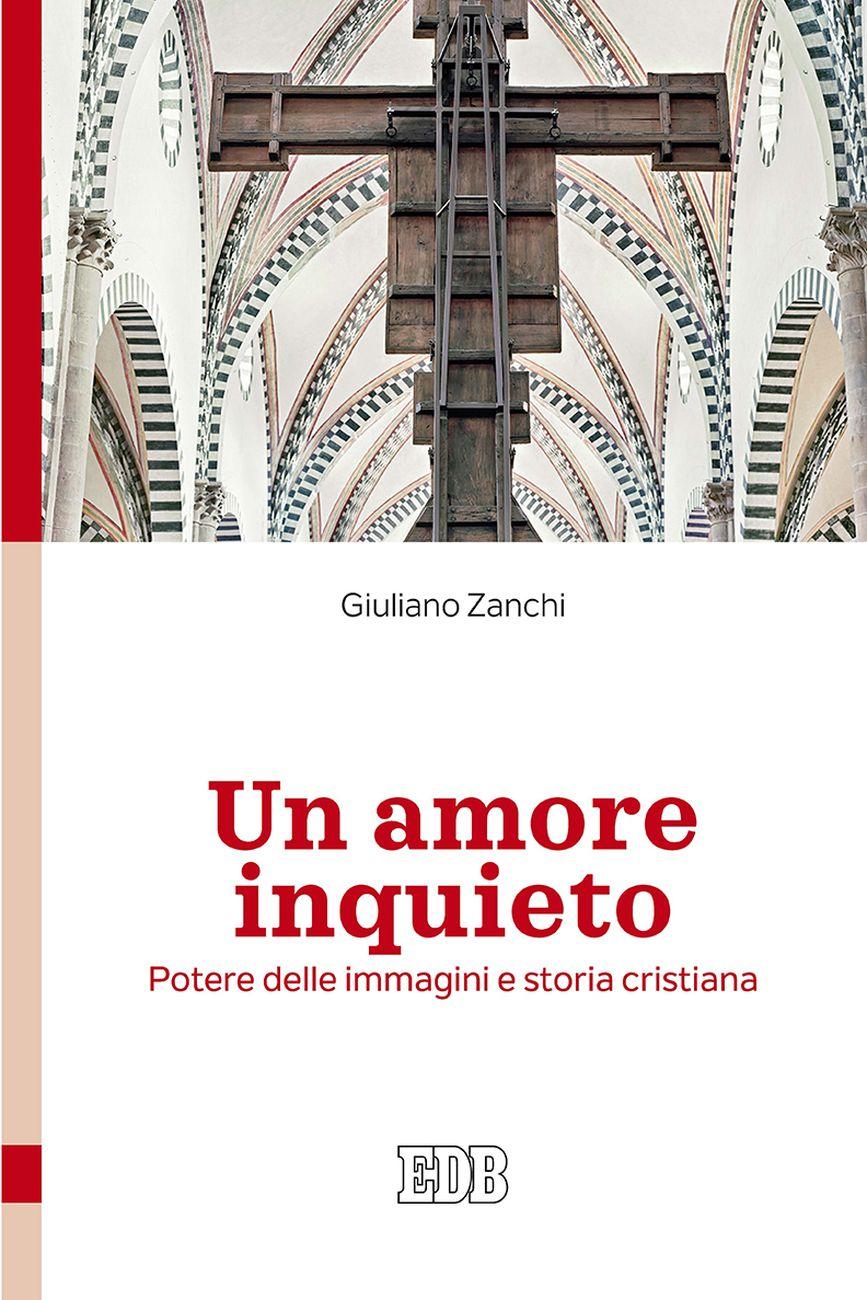 Giuliano Zanchi ‒ Un amore inquieto. Potere delle immagini e storia cristiana (EDB, Bologna 2020)