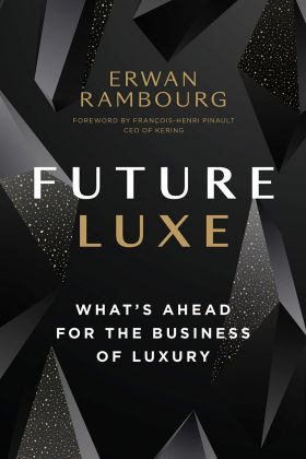 Erwan Rambourg - Future Luxe. What's Ahead for the Business of Luxury (Figure 1 Publishing, Vancouver 2020)