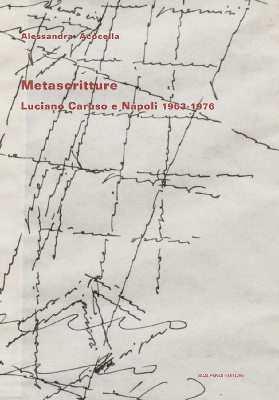 Alessandra Acocella ‒ Metascritture. Luciano Caruso e Napoli 1963 1976 (Scalpendi, Milano 2020)