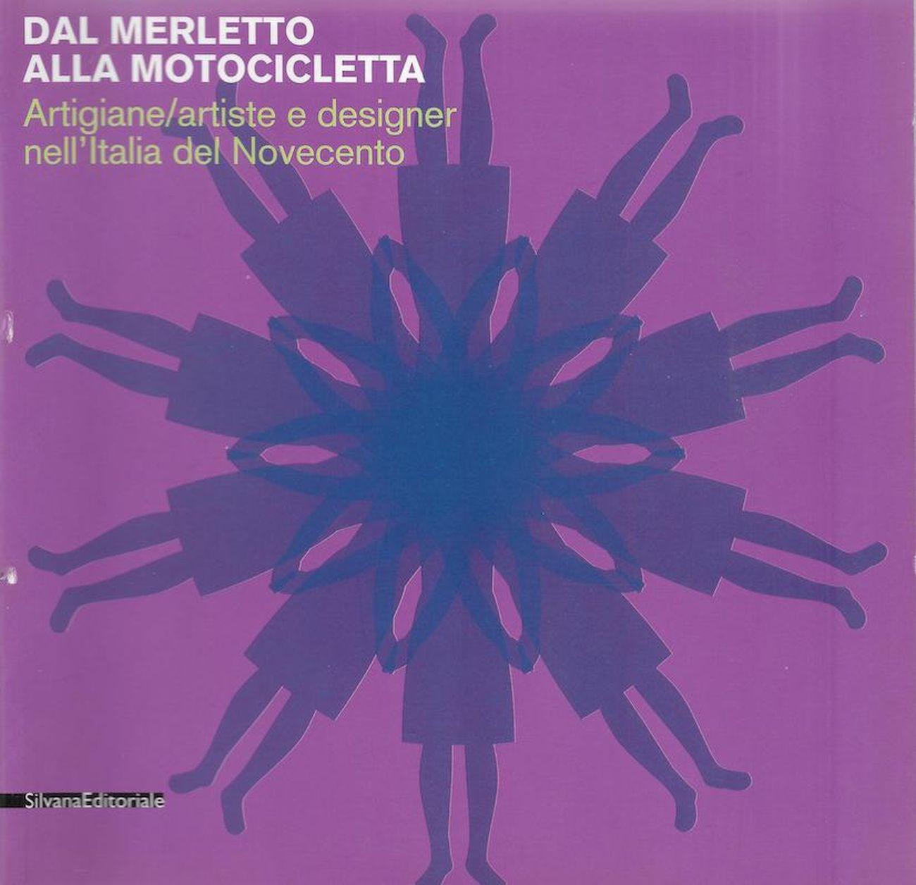 Dal Merletto alla Motocicletta, a cura di Anty Pansera. Catalogo della mostra, Palazzo dei Diamanti, Ferrara 2002