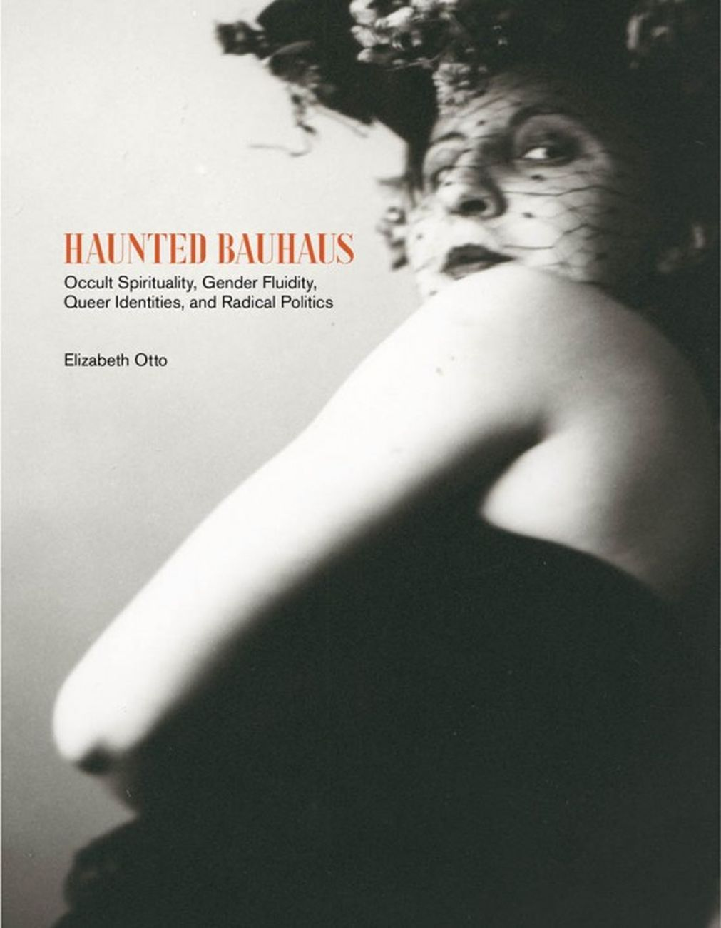 Elizabeth Otto – Haunted Bauhaus. Occult Spirituality, Gender Fluidity, Queer Identities, and Radical Politics (The MIT Press, Cambridge [Mass.] 2020)