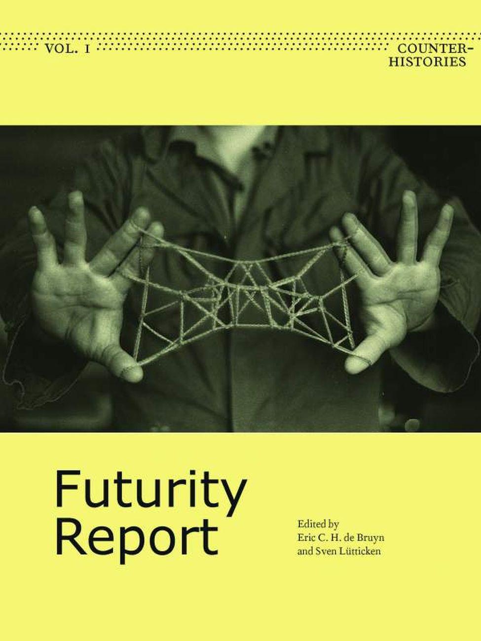 Eric c. h. de Bruyn & Sven Lütticken (a cura di) ‒ Futurity Report. Counter Histories vol. 1 (Sternberg Press, Berlino 2020)