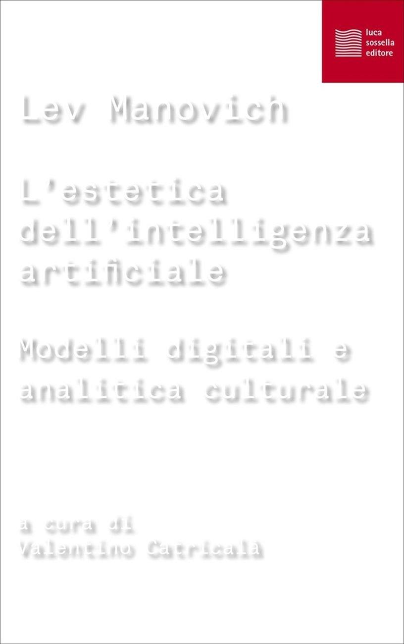 Lev Manovich ‒ L'estetica dell'intelligenza artificiale (Luca Sossella Editore, Milano 2020)