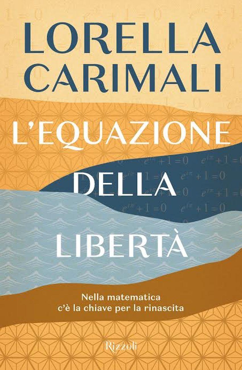 Lorella Carimali - L'equazione della libertà (Rizzoli, Milano 2020)